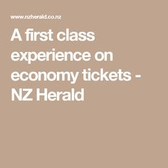 A first class experience on economy tickets - NZ Herald