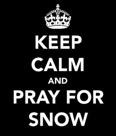 Everybody... Pray for Snow