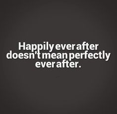 Happily ever after doesn't mean perfectly ever after. #relationships #quotes