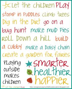 Let the children play - OUTSIDE! Want this printed large and hung in our kindergarten hallway. #kinderchat