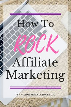 How to Rock Affiliate Marketing