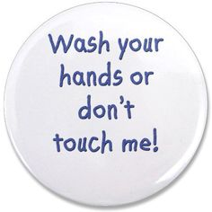 Be sure to remind friends, family, nurses, doctors -- wash your hands! Prevent cross infection!