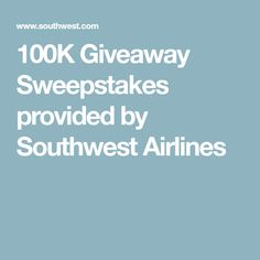 100K Giveaway Sweepstakes provided by Southwest Airlines