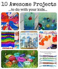 10 AWESOME projects to do with your kids.