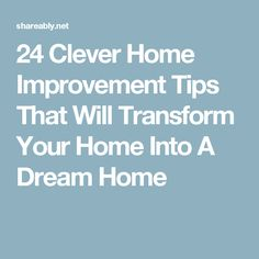 24 Clever Home Improvement Tips That Will Transform Your Home Into A Dream Home