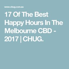 17 Of The Best Happy Hours In The Melbourne CBD - 2017 | CHUG.