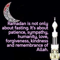 Ramadan is not only about fasting. It's about patience, sympathy, humanity, lo… – Welcome to Ramadan 2019 Ramadan Messages, Ramadan Wishes, Islamic Messages, Fasting Ramadan, Islam Ramadan, Islamic Inspirational Quotes, Islamic Quotes, Mubarak Ramadan, Jumma Mubarak