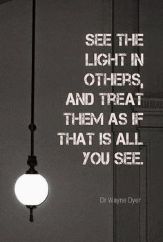 See the light in others and treat them as if that is all you see. Quote | Top 10 Pinterest Pins