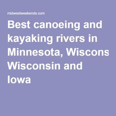 Best canoeing and kayaking rivers in Minnesota, Wisconsin and Iowa Kayak Camping, Canoe And Kayak, Camping List, Camping Stuff, Camping Ideas, Norway Camping, Kayak For Beginners, Canoe Rental, Wisconsin River