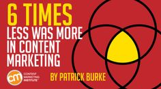 Sometimes less is more in content marketing