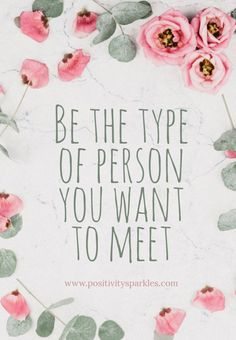 Be the type of person you want to meet #quoteoftheday #motivation #inspiration