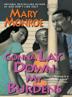 Gonna Lay Down My Burdens by Mary Monroe. $8.69. http://notloseyourself.com/show/dpfpu/Bf0p0u3h5dPy4d1rIaOx.html. Author: Mary Monroe. Publisher: Kensington Books (August 1, 2003). 388 pages