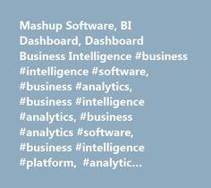 Mashup Software, BI Dashboard, Dashboard Business Intelligence #business #intelligence #software, #business #analytics, #business #intelligence #analytics, #business #analytics #software, #business #intelligence #platform, #analytic #business #intelligence, #bi #software http://california.remmont.com/mashup-software-bi-dashboard-dashboard-business-intelligence-business-intelligence-software-business-analytics-business-intelligence-analytics-business-analytics-software-business-i/  # Style…