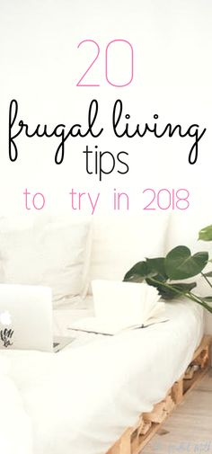 A list of amazing frugal living tips that you need to try in 2018! These frugal living ideas are perfect if you need to save money fast and have extra cash in your budget this year. Enjoy frugal living and a more minimalist lifestyle with these wonderful tips for a thrifty 2018. #frugallivingtips