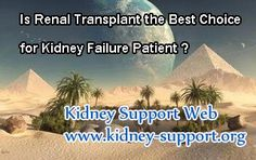 Hi doctor, one of my relative has got kidney disease. And he is a kid and just 7 years old but the doctor told us that his kidney function is lower than 50% and recommend him to take renal transplant. Can you give us some advice ?