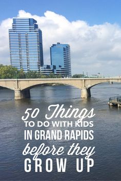 50 Things to Do with kids in Grand Rapids before they grow up tall