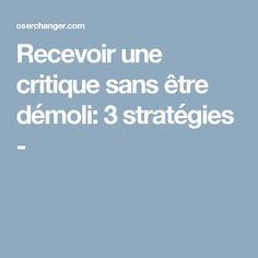 Recevoir une critique sans être démoli: 3 stratégies - Formation Management, Miracle Morning, Critique, Self Empowerment, Golden Rule, Ted Talks, Positive Attitude, Personal Development, Affirmations