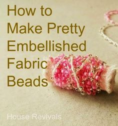 Fabric Designs House Revivals: How to Make Embellished Fabric Beads Fiber Art Jewelry, Textile Jewelry, Fabric Jewelry, Jewellery, Fabric Beads, Paper Beads, Fabric Scraps, Handmade Beads, Handcrafted Jewelry