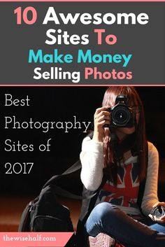Make money selling your photos with the best photography sites of 2017.sell your photos.