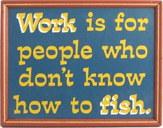 Northwest Gifts - Fishing Office Plaque. Wok is for people who don't know how to fish. Funny haha!(http://northwestgifts.com/products/Fishing-Office-Plaque.html)