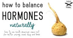 How to balance your hormones naturally with maca :http://www.thriveprimal.com/how-to-balance-hormones-naturally-with-maca/