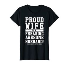Amazon.com: Proud Wife Of A Freaking Awesome Husband! Gift T-Shirt: Clothing Cute Shirt Sayings, T Shirts With Sayings, Cute Quotes, Pretty Shirts, Cute Shirts, Funny Shirts, Awesome Husband, Best Husband, Husband Birthday