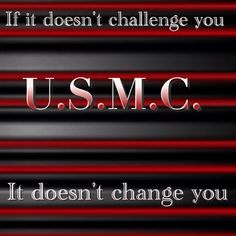 it's a LIFE statement - not just applicable to the Marine Corps!
