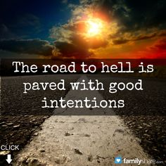 The road to hell is paved with good intentions. Old Quotes, Sign Quotes, Bible Quotes, Best Quotes, Bible Verses, Cool Words, Wise Words, Doers Of The Word, Boxing Quotes