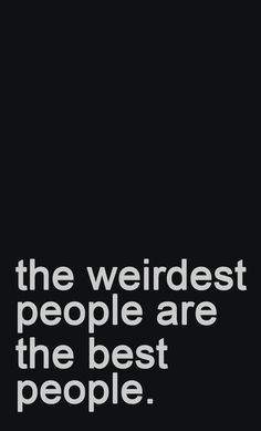 The weirdest people are the best people! #weird #people http://smilingthroughlife.com