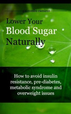 Lower Your Blood Sugar Naturally: How to avoid insulin resistance, pre-diabetes, metabolic syndrome and overweight issues. #health