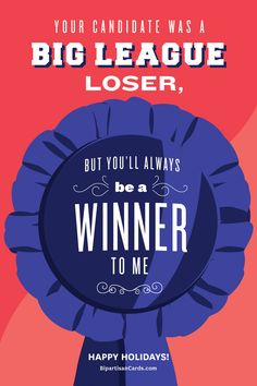 Your Candidate was a Big League Loser, but You'll Always be a Winner to Me #InspiringAction #BipartisanCards
