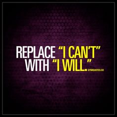 "Replace ""I can't"" with ""I will."". #believeinyourself #always www.gymquotes.co"