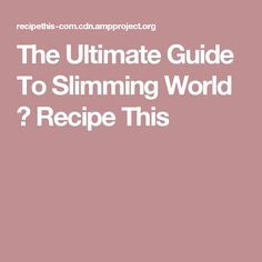The Ultimate Guide To Slimming World ⋆ Recipe This