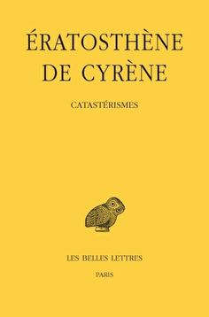Catastérismes / Eratosthène de Cyrène ; édition critique par Jordi Pàmias i Massana ; traduction par Arnaud Zucker ; introduction et notes par Jordi Pàmias i Massana et Arnaud Zucker - Paris : Les Belles Lettres, 2013