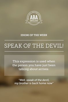 "English #idiom ""Speak of the devil!"" is an expression used when the person you have just been talking about, arrives. #speakenglish"