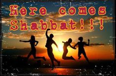 Here comes Shabbat!!! ~ almost here!