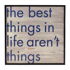 The best things in life aren't things. Found it at Wayfair - Stefan The Best Things in Life Wall Art Great Quotes, Quotes To Live By, Inspirational Quotes, Motivational, Words Quotes, Wise Words, Time Quotes, Mantra, Good Thoughts