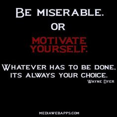 Be miserable. Or motivate yourself. Whatever has to be done, it`s always your choice. Great Quotes, Quotes To Live By, Me Quotes, Qoutes, Sport Motivation, Fitness Motivation, I Cannot Sleep, Perspective Quotes, Self Determination