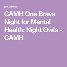 CAMH One Brave Night for Mental Health: Night Owls - CAMH Night Owl, Owls, Brave, Mental Health, Sign, Mental Illness, Owl, Tawny Owl, Signs