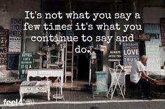 It's not what you say a few times it's what you continue to say and do.