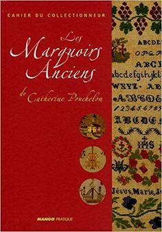 les marquoirs anciens Catherine Pouchelon   31 marquoirs anciens, beaux et les  intéressants de sa grande collection, du XVIIIe et du XIXe siècles. Certains détails sont retranscrits sous forme de grille,