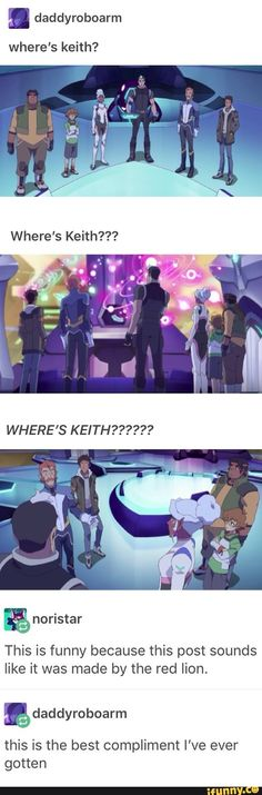 "WHERE'S KEITH!?!? WHERE IS MY SPICY EMO SON!?!? - all i can imagine i Red becoming so worried that she shoves her head through a wall, directly next to Lance's head and just starts yelling ""SON'S BOYFRIEND! FIND MY SON!"" and Lance just nods."