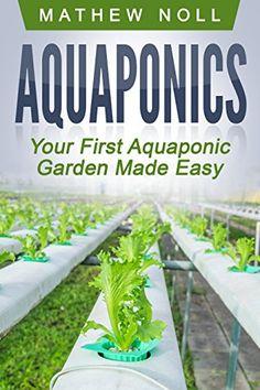 Aquaponics: Your First Aquaponic Garden Made Easy by Mathew Noll http://www.amazon.com/dp/B013HSPKJW/ref=cm_sw_r_pi_dp_gtOfwb0TM6YZK