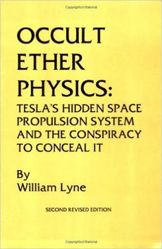 Amazon.com: Occult Ether Physics: Tesla's Hidden Space Propulsion ... www.amazon.com325 × 499Search by image Amazon.com: Occult Ether Physics: Tesla's Hidden Space Propulsion System and the Conspiracy to Conceal It (2nd Revised Edition) (9780963746764): William ...
