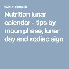 Nutrition lunar calendar - tips by moon phase, lunar day and zodiac sign