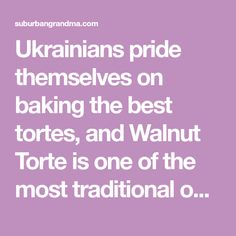 Ukrainians pride themselves on baking the best tortes, and Walnut Torte is one of the most traditional ones.