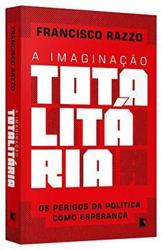 A Imaginação Totalitária por Francisco Razzo https://www.amazon.com.br/dp/8501073148/ref=cm_sw_r_pi_dp_x_zr7OxbFERJM4K