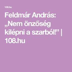 """Feldmár András: """"Nem önzőség kilépni a szarból!"""