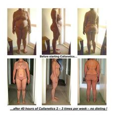 Callanetics. Before & After, 40 hours of callentics. No dieting.