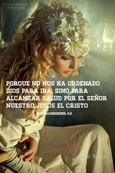 1 deTesalonicenses, 5:9 - Porque no nos ha ordenado Dios para ira, sino para alcanzar salud por el Señor nuestro Jesús el Cristo